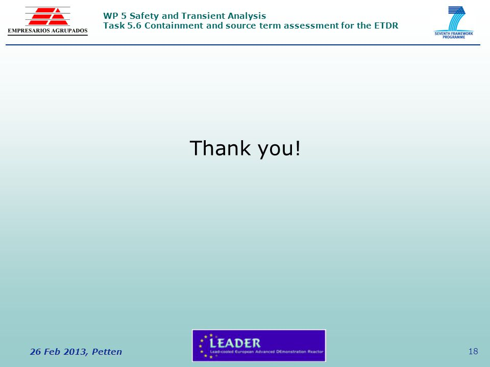 WP 5 Safety and Transient Analysis Task 5.6 Containment and source term assessment for the ETDR 26 Feb 2013, Petten 18 Thank you!