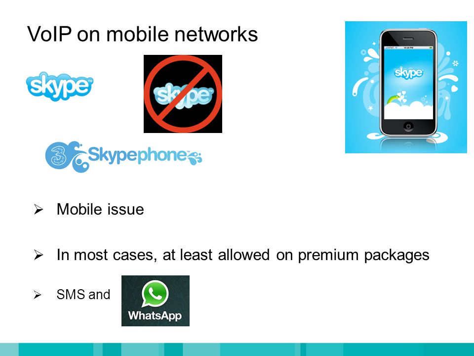 VoIP on mobile networks  Mobile issue  In most cases, at least allowed on premium packages  SMS and