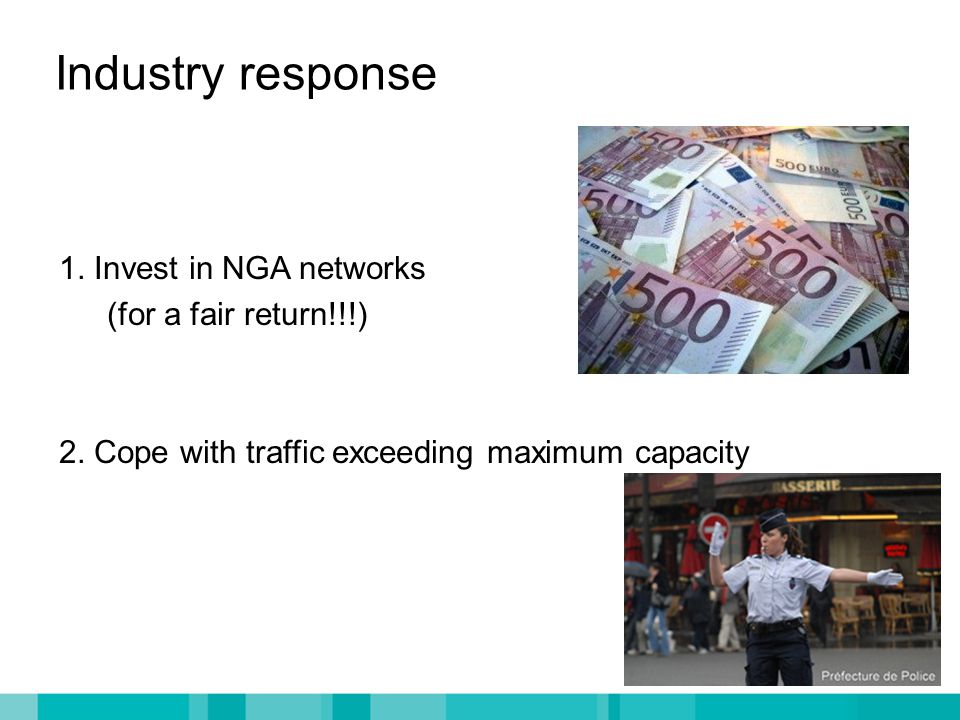 Industry response 1. Invest in NGA networks (for a fair return!!!) 2.