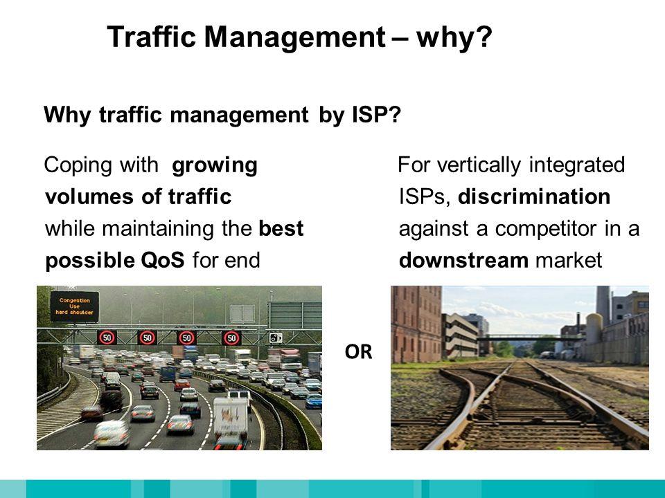 Traffic Management – why. Why traffic management by ISP.