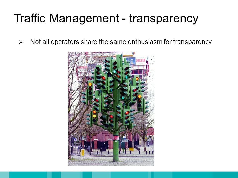 Traffic Management - transparency  Not all operators share the same enthusiasm for transparency