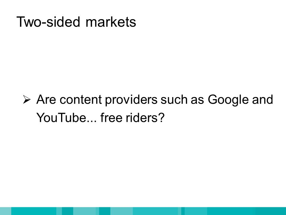 Two-sided markets  Are content providers such as Google and YouTube... free riders