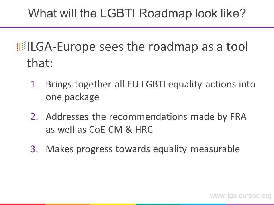 www.ilga-europe.org What will the LGBTI Roadmap look like.
