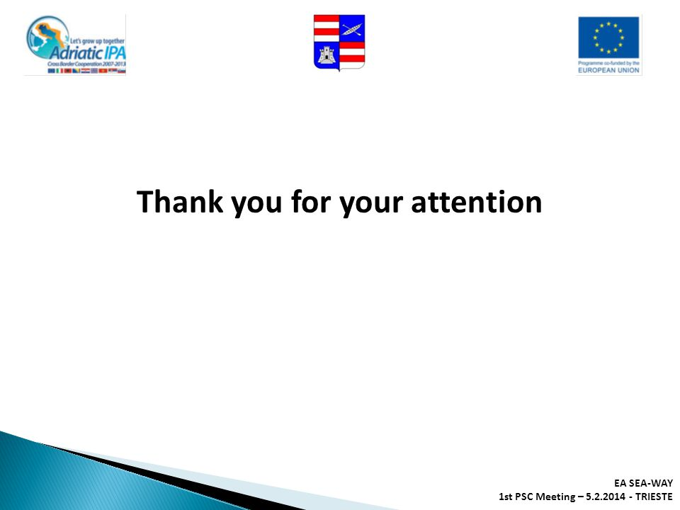 EA SEA-WAY 1st PSC Meeting – 5.2.2014 - TRIESTE Thank you for your attention