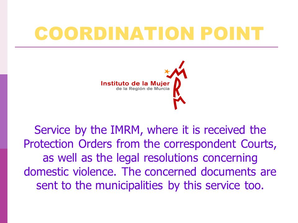 COORDINATION POINT Service by the IMRM, where it is received the Protection Orders from the correspondent Courts, as well as the legal resolutions concerning domestic violence.