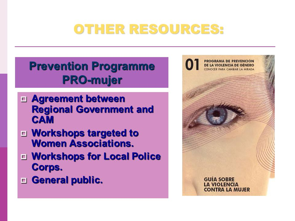 OTHER RESOURCES: Prevention Programme PRO-mujer  Agreement between Regional Government and CAM  Workshops targeted to Women Associations.