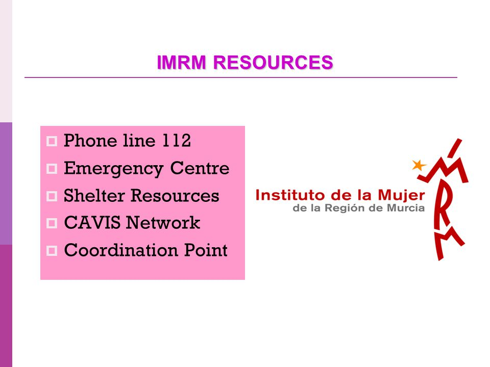 IMRM RESOURCES  Phone line 112  Emergency Centre  Shelter Resources  CAVIS Network  Coordination Point