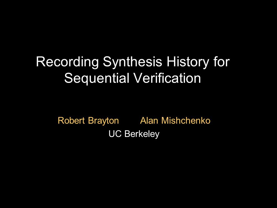 Overview Introduction Recording synthesis history Retiming Combinational synthesis Merging sequentially equivalent nodes Window-based transformations Transformations involving observability don't-cares Using synthesis history Verification Experiments Conclusions