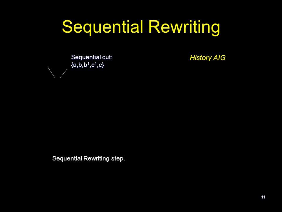 11 Sequential Rewriting Sequential cut: {a,b,b 1,c 1,c} rewrite Sequential Rewriting step.