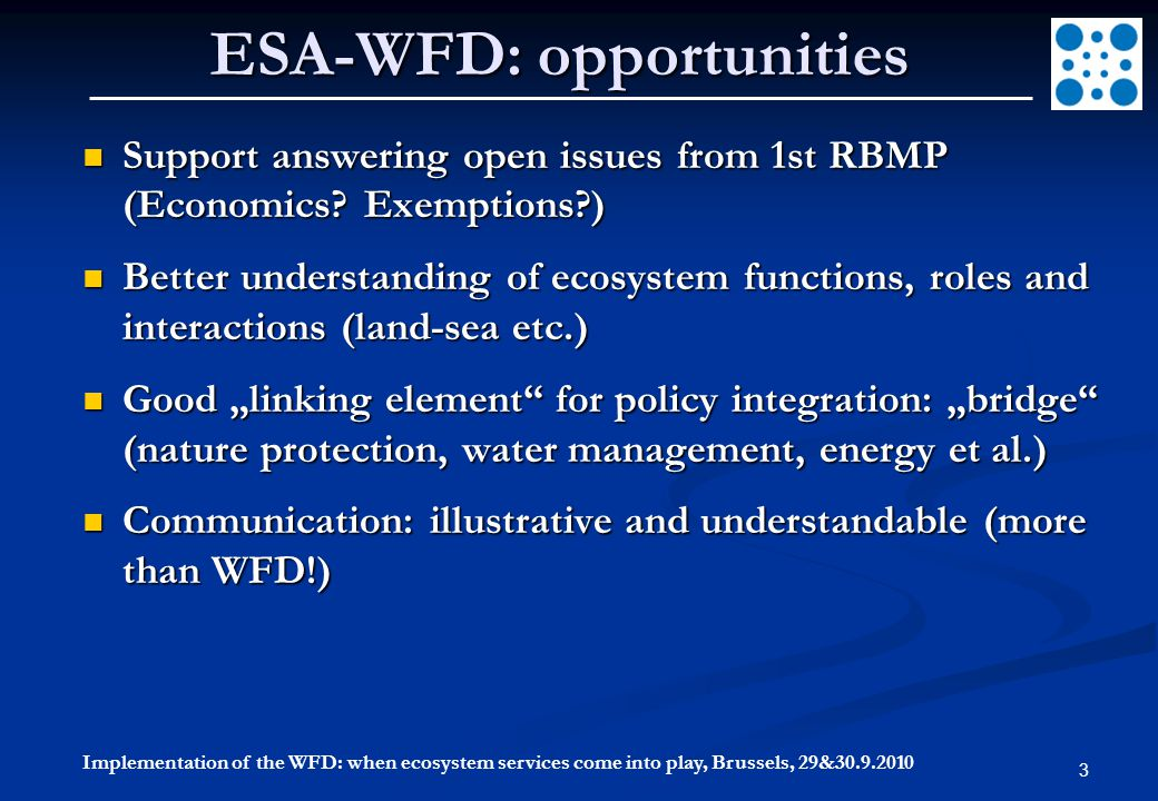 Implementation of the WFD: when ecosystem services come into play, Brussels, 29&30.9.2010 3 ESA-WFD: opportunities Support answering open issues from 1st RBMP (Economics.