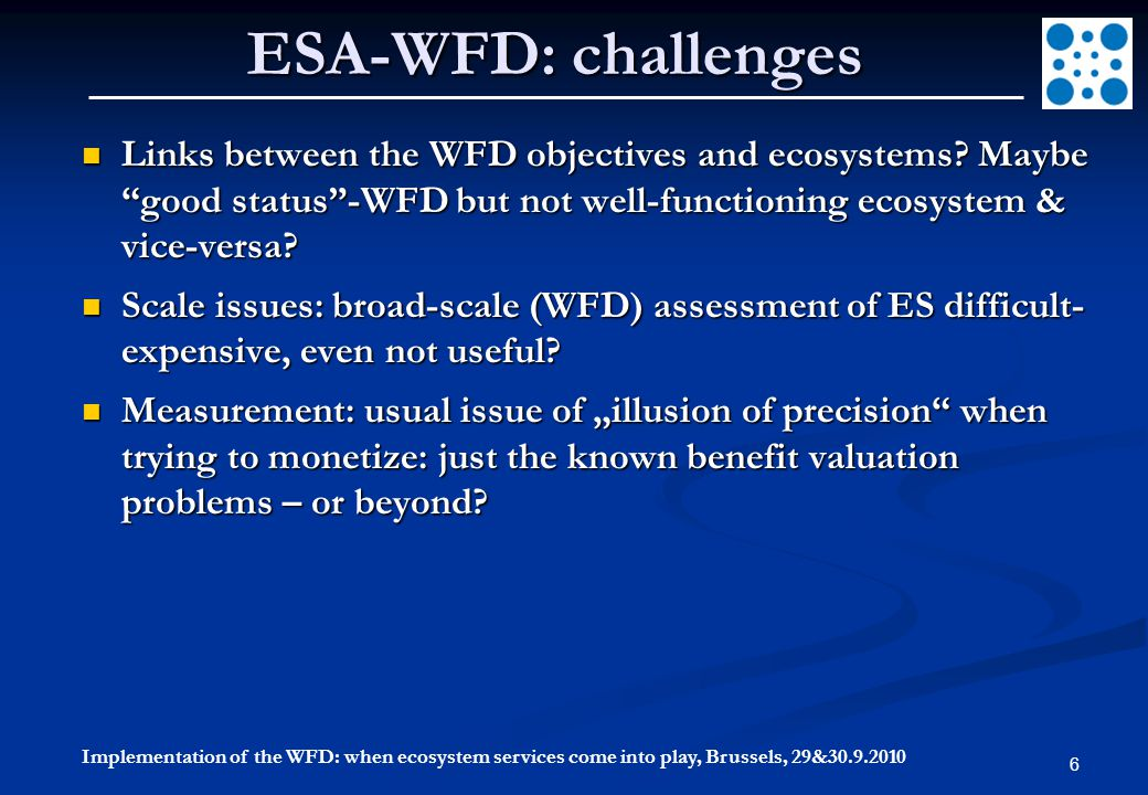 Implementation of the WFD: when ecosystem services come into play, Brussels, 29&30.9.2010 6 ESA-WFD: challenges Links between the WFD objectives and ecosystems.