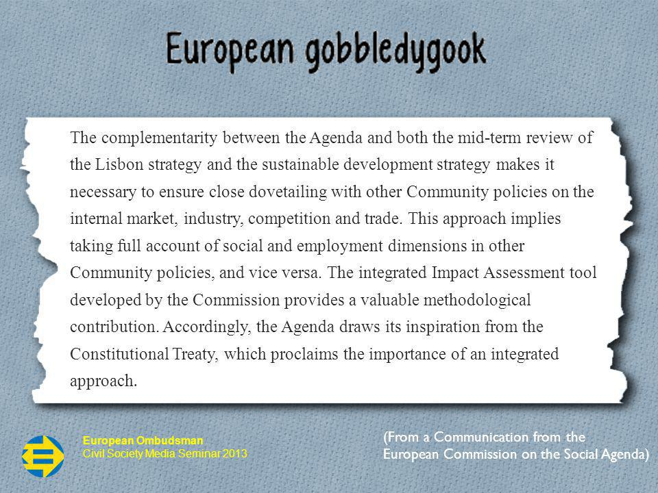 European Ombudsman Civil Society Media Seminar 2013 The complementarity between the Agenda and both the mid-term review of the Lisbon strategy and the sustainable development strategy makes it necessary to ensure close dovetailing with other Community policies on the internal market, industry, competition and trade.
