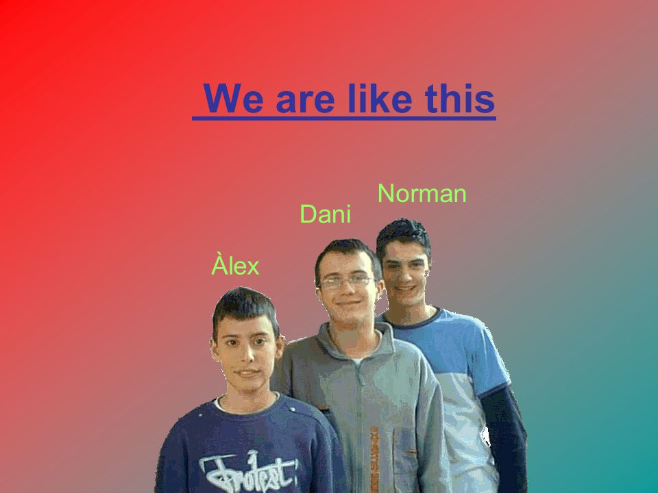We are like this Àlex Dani Norman