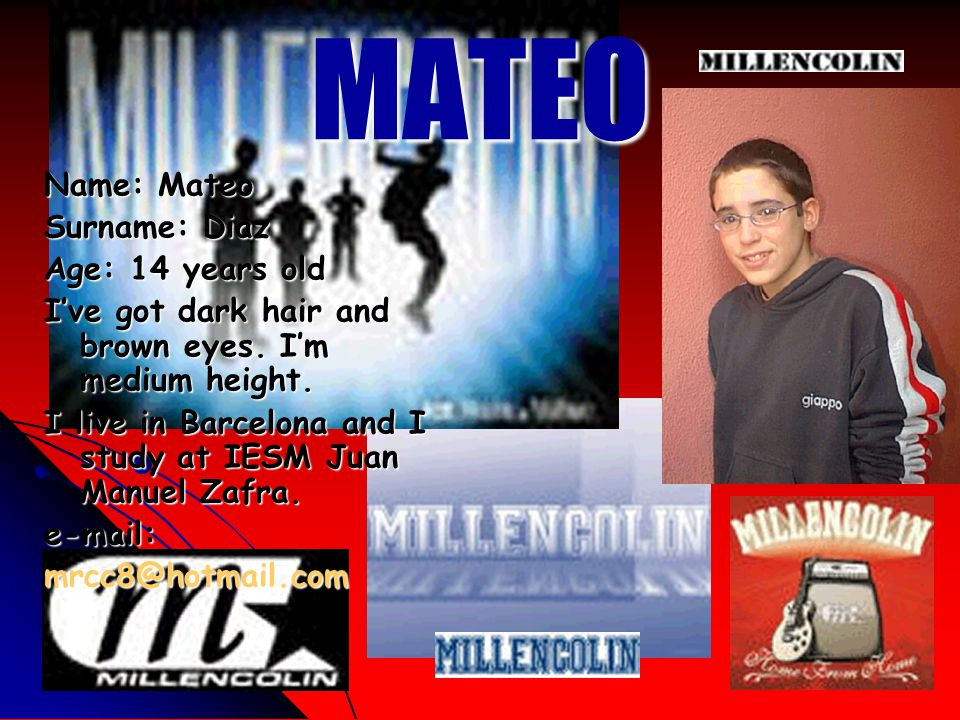 MATEO Name: Mateo Surname: Diaz Age: 14 years old I've got dark hair and brown eyes.
