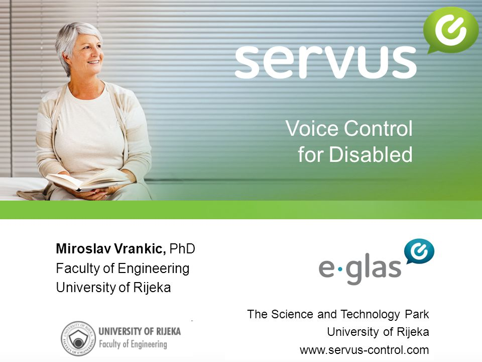 Miroslav Vrankic, PhD Faculty of Engineering University of Rijeka The Science and Technology Park University of Rijeka www.servus-control.com Voice Co