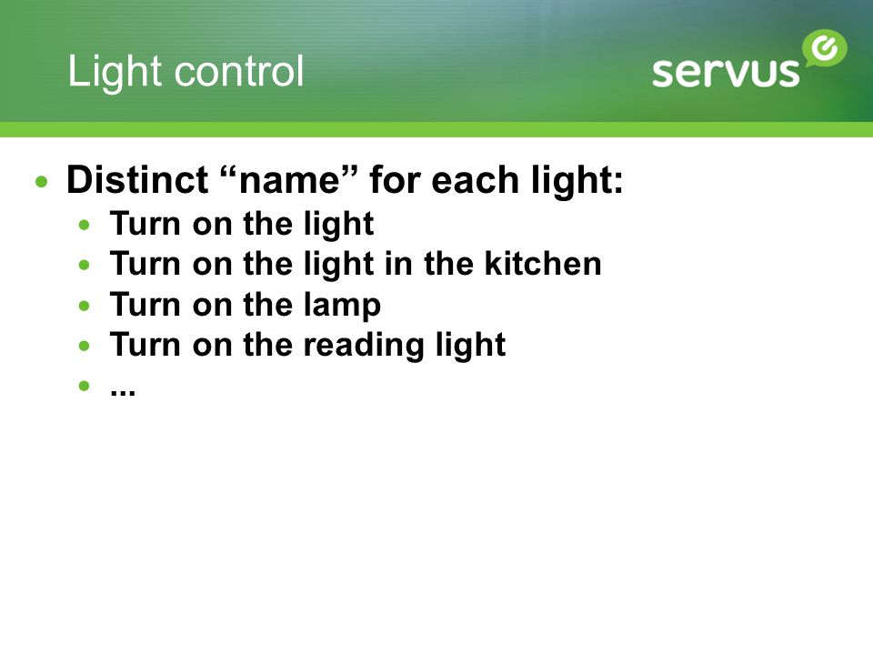 "Light control Distinct ""name"" for each light: Turn on the light Turn on the light in the kitchen Turn on the lamp Turn on the reading light..."