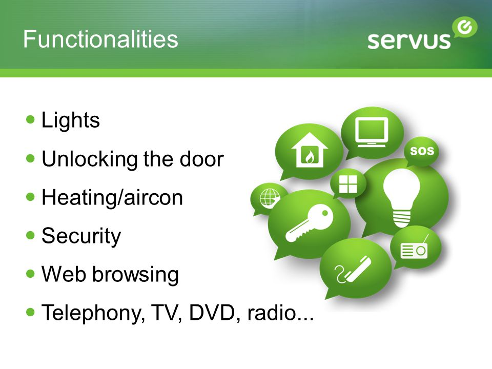 Functionalities Lights Unlocking the door Heating/aircon Security Web browsing Telephony, TV, DVD, radio...