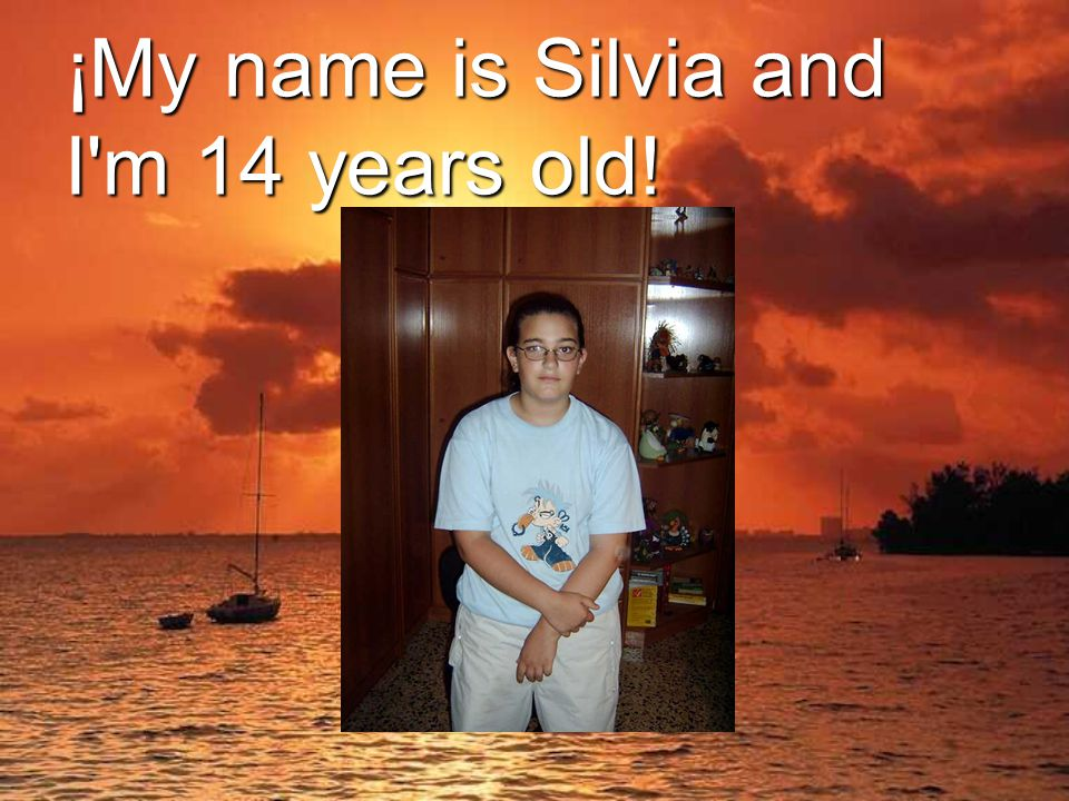 ¡My name is Silvia and I m 14 years old!