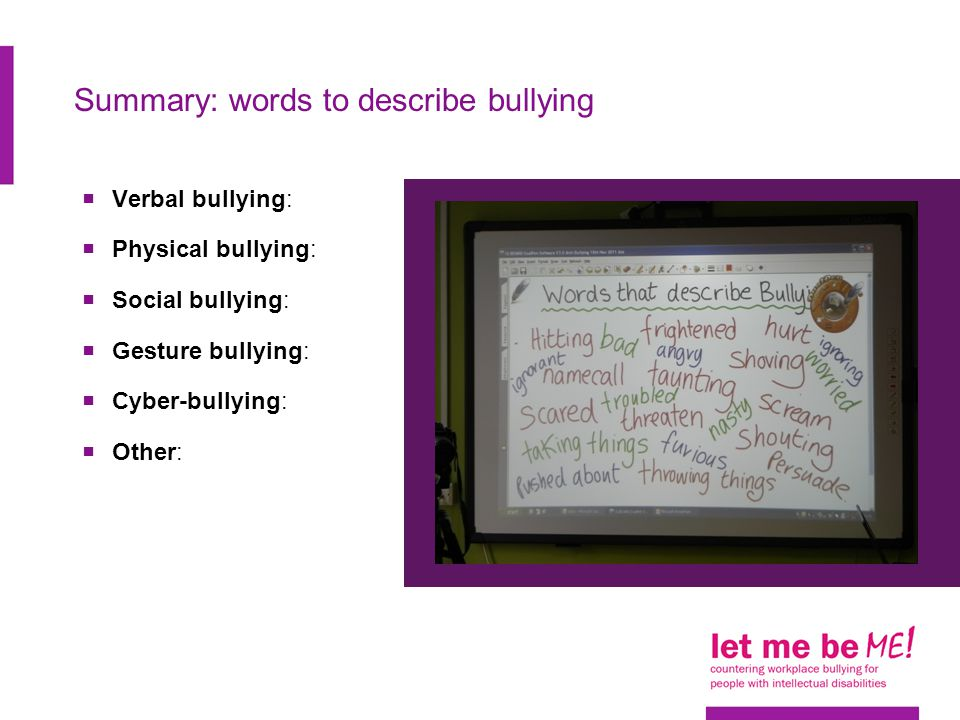 Summary: words to describe bullying  Verbal bullying:  Physical bullying:  Social bullying:  Gesture bullying:  Cyber-bullying:  Other: