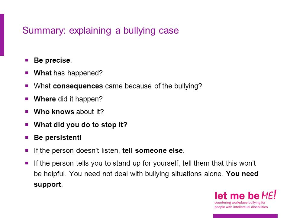 Summary: explaining a bullying case  Be precise:  What has happened.