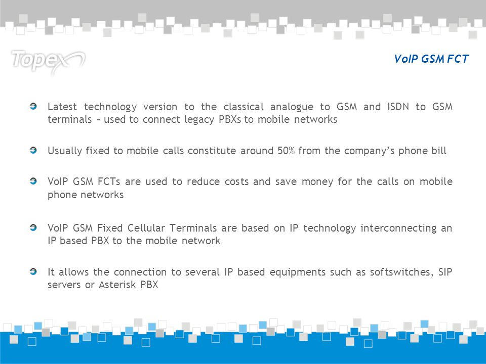 VoIP GSM FCT Latest technology version to the classical analogue to GSM and ISDN to GSM terminals – used to connect legacy PBXs to mobile networks Usu