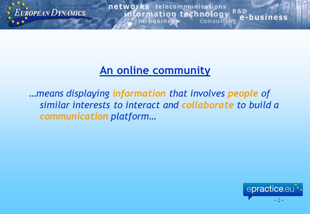 - 2 - An online community …means displaying information that involves people of similar interests to interact and collaborate to build a communication