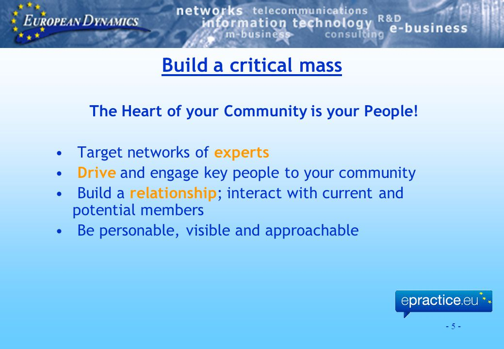 - 5 - Build a critical mass The Heart of your Community is your People.