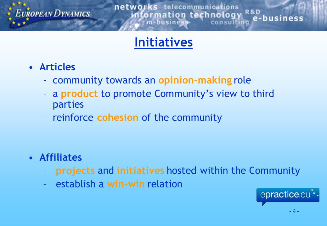 - 9 - Initiatives Articles –community towards an opinion-making role –a product to promote Community's view to third parties –reinforce cohesion of th