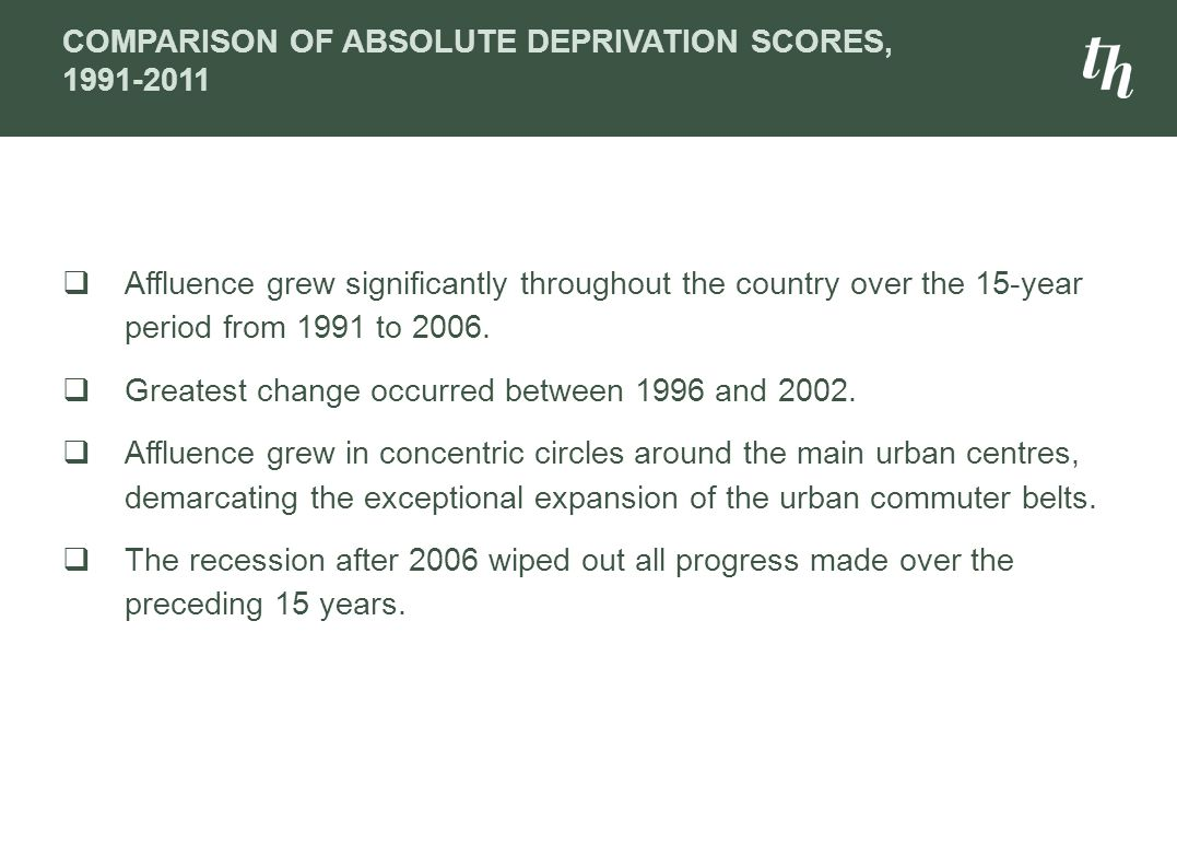 COMPARISON OF ABSOLUTE DEPRIVATION SCORES, 1991-2011  Affluence grew significantly throughout the country over the 15-year period from 1991 to 2006.