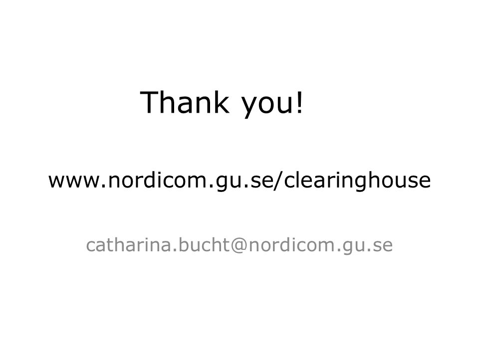 www.nordicom.gu.se/clearinghouse catharina.bucht@nordicom.gu.se Thank you!