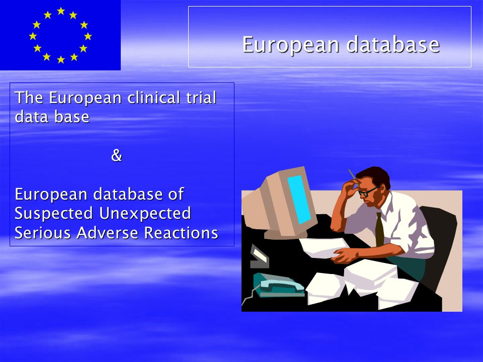 The European clinical trial data base & European database of Suspected Unexpected Serious Adverse Reactions European database