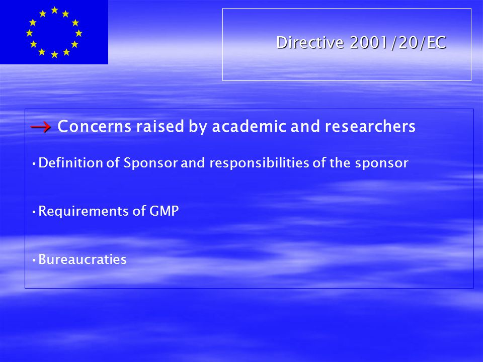 Directive 2001/20/EC   Concerns raised by academic and researchers Definition of Sponsor and responsibilities of the sponsor Requirements of GMP Bureaucraties