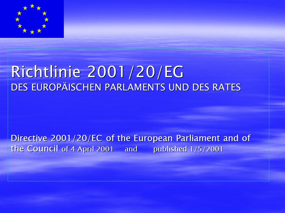 Richtlinie 2001/20/EG DES EUROPÄISCHEN PARLAMENTS UND DES RATES Directive 2001/20/EC of the European Parliament and of the Council of 4 April 2001and published 1/5/2001