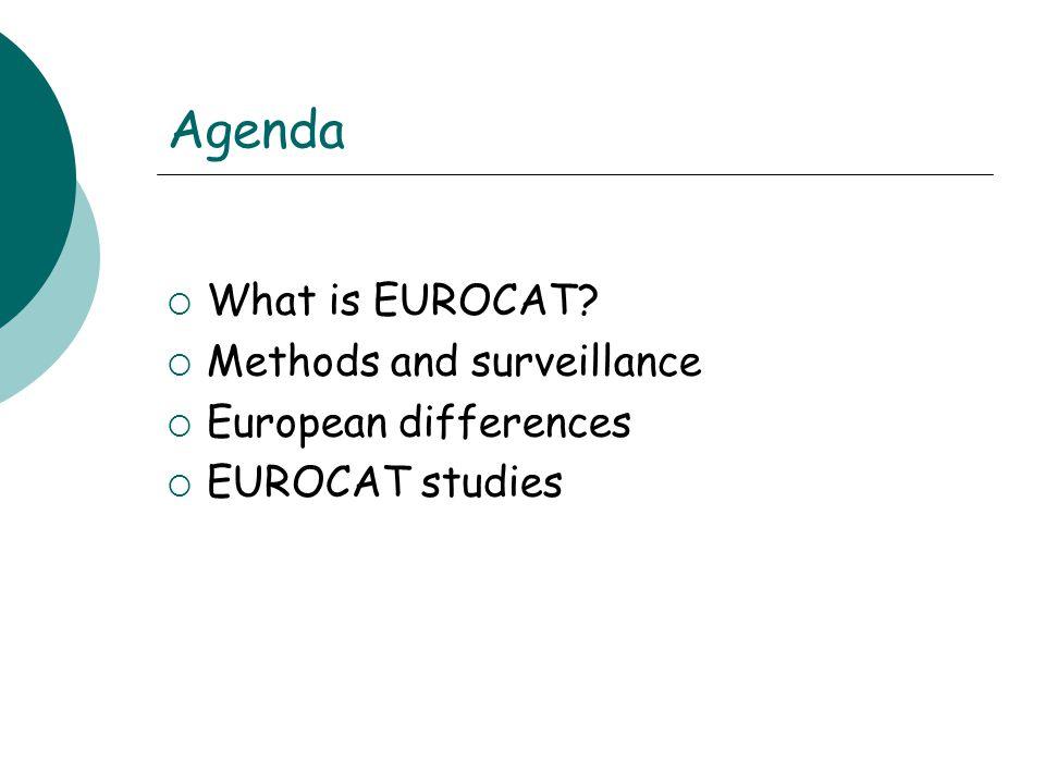 Agenda  What is EUROCAT  Methods and surveillance  European differences  EUROCAT studies