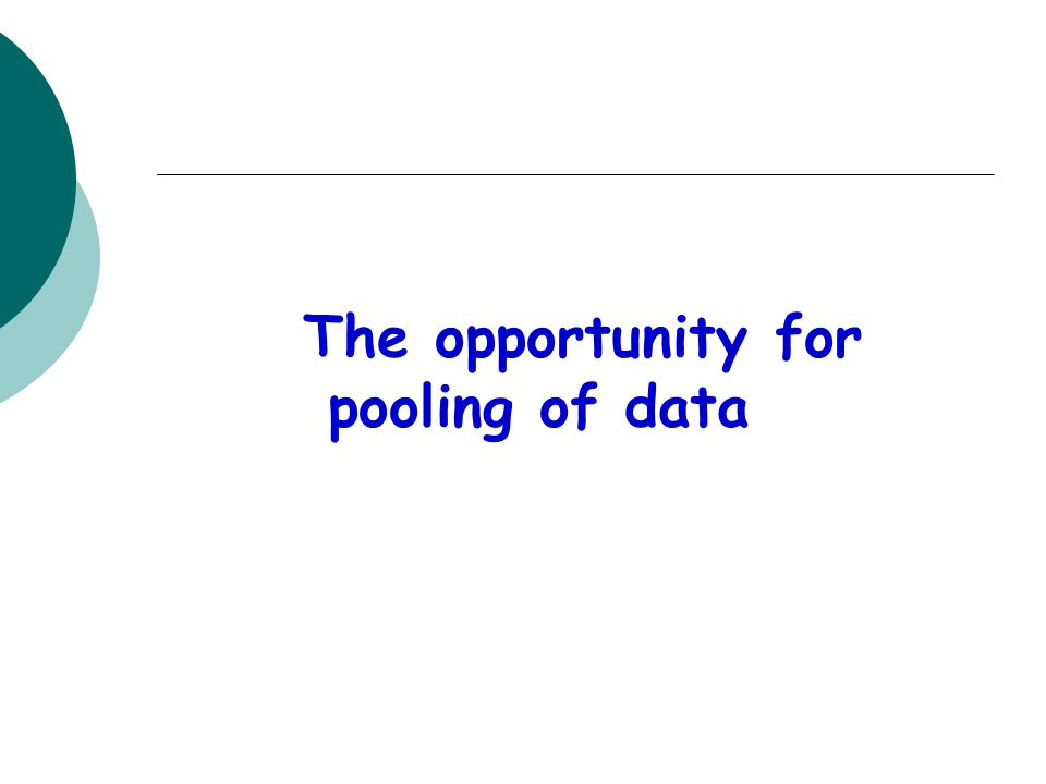 The opportunity for pooling of data