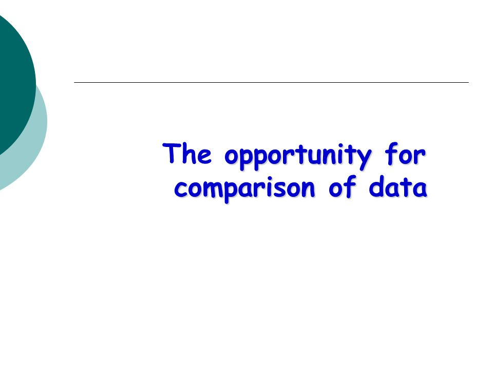 opportunity for The opportunity for comparison of data comparison of data