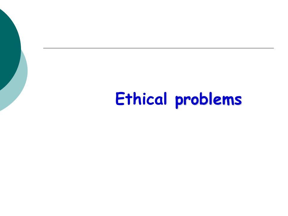 problems Ethical problems