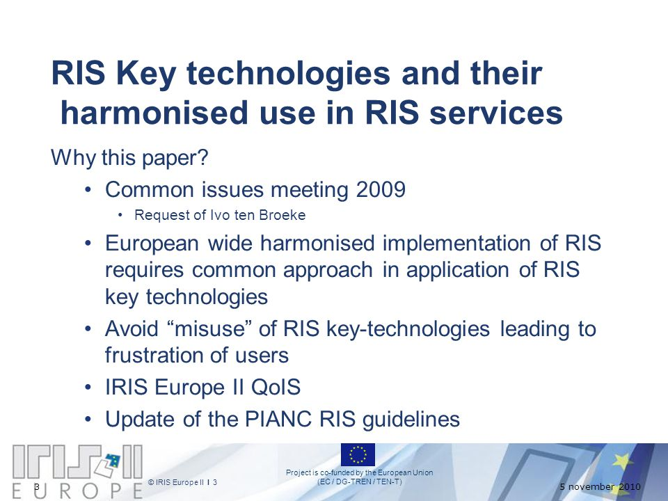 Project is co-funded by the European Union (EC / DG-TREN / TEN-T) © IRIS Europe II I 3 35 november 2010 RIS Key technologies and their harmonised use