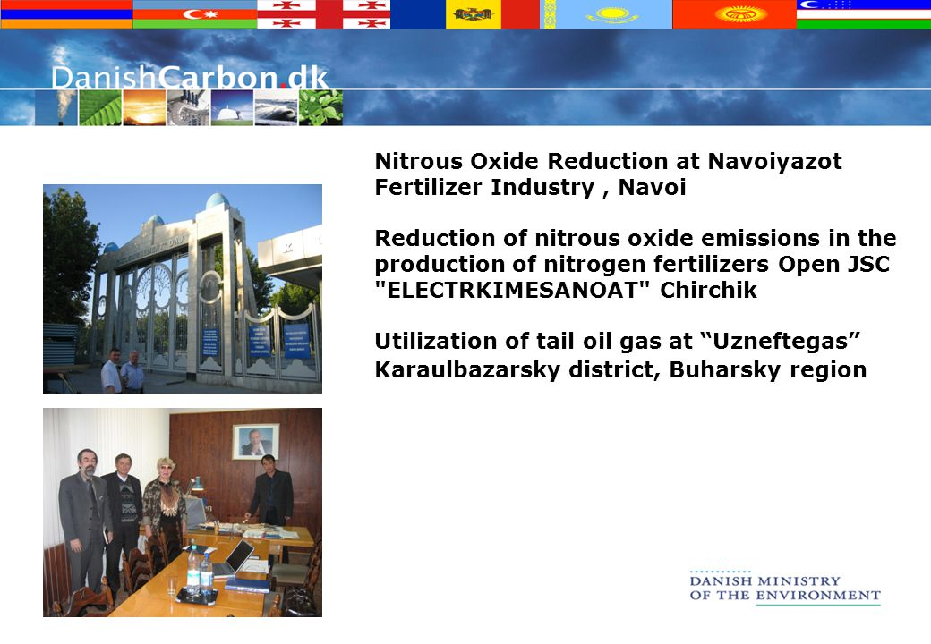 Nitrous Oxide Reduction at Navoiyazot Fertilizer Industry, Navoi Reduction of nitrous oxide emissions in the production of nitrogen fertilizers Open JSC ELECTRKIMESANOAT Chirchik Utilization of tail oil gas at Uzneftegas Karaulbazarsky district, Buharsky region
