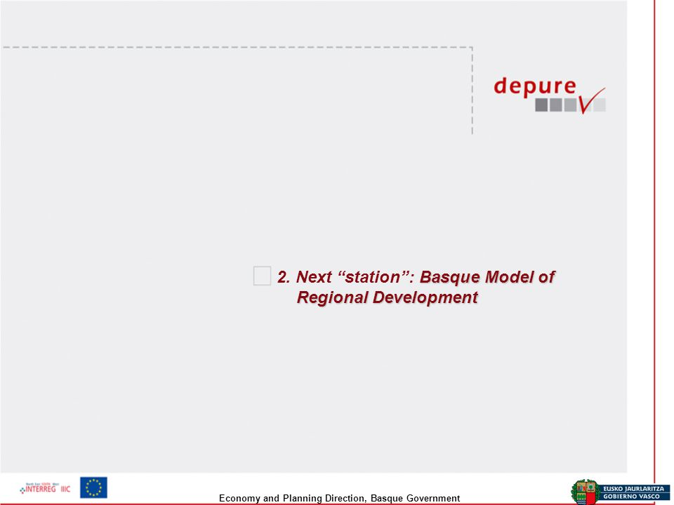 "Economy and Planning Direction, Basque Government Basque Model of Regional Development 2. Next ""station"": Basque Model of Regional Development"