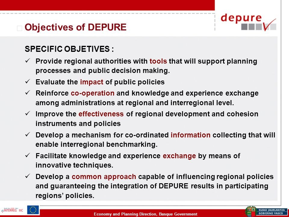Economy and Planning Direction, Basque Government Objectives of DEPURE SPECIFIC OBJETIVES : Provide regional authorities with tools that will support planning processes and public decision making.