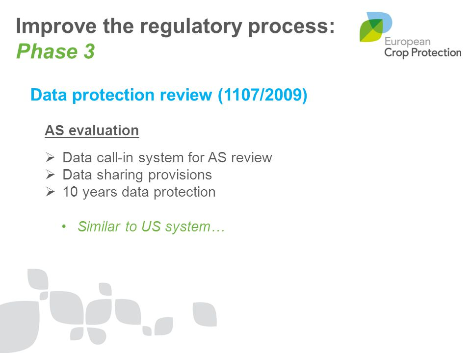 Data protection review (1107/2009) AS evaluation  Data call-in system for AS review  Data sharing provisions  10 years data protection Similar to U