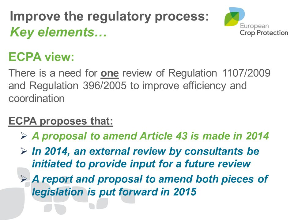 Looking at future changes –For both Reg.1107/2009 and Reg.396/2005 Suggestions in 4 phases…: Phase 1: > Implement current framework > Amend Article 43 Phase 2: > 2015 review: 1107/2009 & 396/2005 Phase 3: > Data protection review Phase 4: > Long-term review Looking to improve the regulatory process