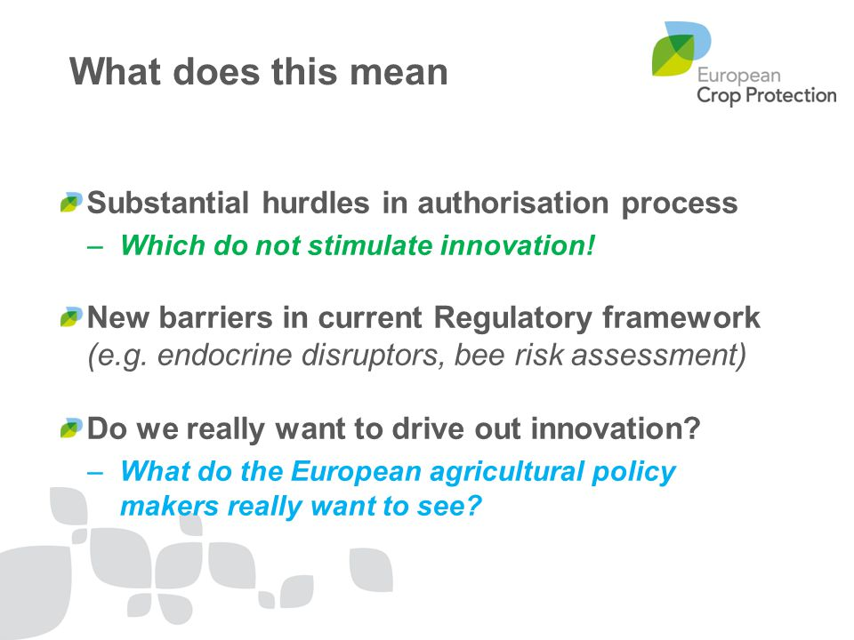Substantial hurdles in authorisation process –Which do not stimulate innovation.