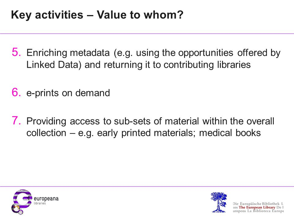 Key activities – Value to whom? 5. Enriching metadata (e.g. using the opportunities offered by Linked Data) and returning it to contributing libraries