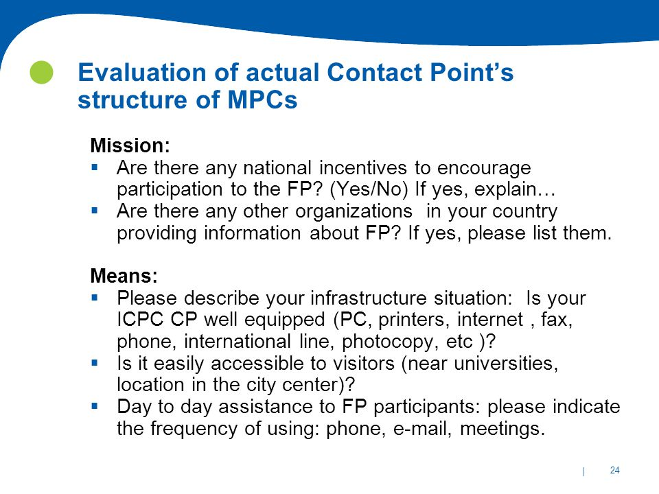 | 24 Evaluation of actual Contact Point's structure of MPCs Mission:  Are there any national incentives to encourage participation to the FP.