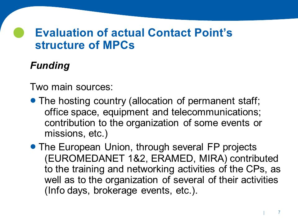 | 28 Evaluation of actual Contact Point's structure of MPCs ICPC CP Knowledge and needs  Degree of knowledge of General FP7 issues, partners search for FP proposals, Financial issues, Cost models, Legal issues, IPR issues, Management.