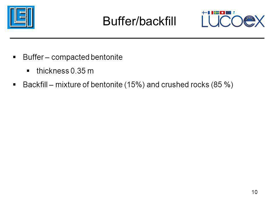 Buffer/backfill  Buffer – compacted bentonite  thickness 0.35 m  Backfill – mixture of bentonite (15%) and crushed rocks (85 %) 10
