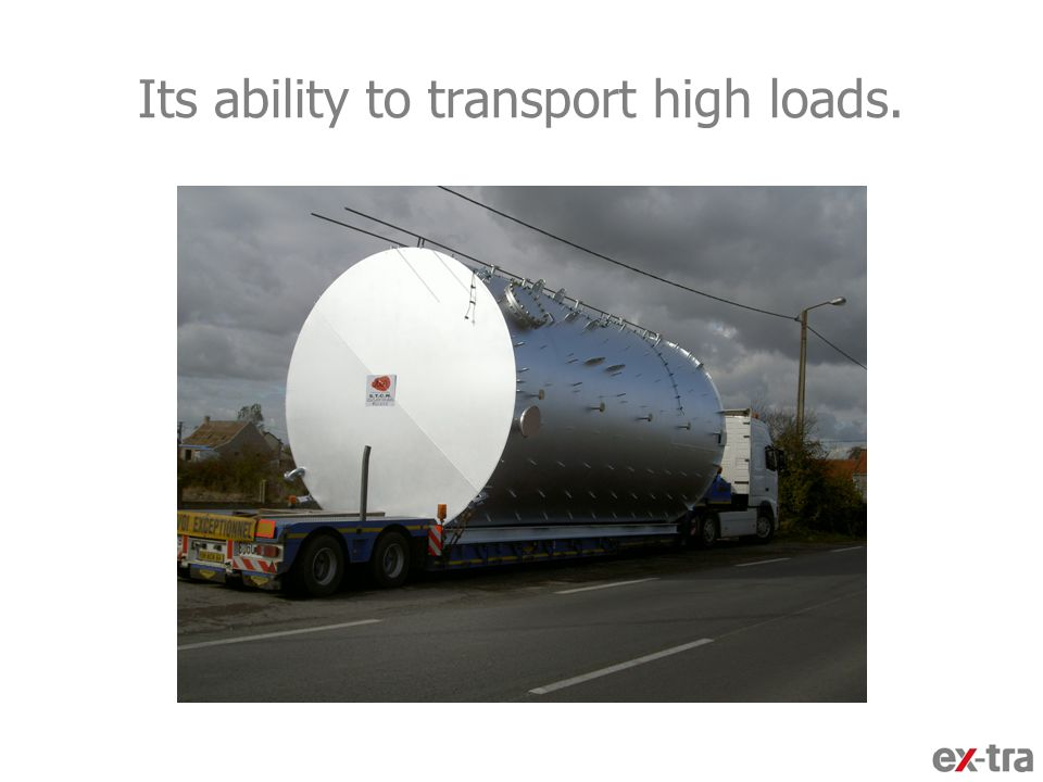 Its ability to transport high loads.