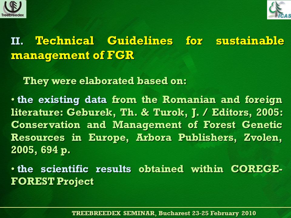TREEBREEDEX SEMINAR, Bucharest 23-25 February 2010 TREEBREEDEX SEMINAR, Bucharest 23-25 February 2010 They were elaborated based on: the existing data from the Romanian and foreign literature: Geburek, Th.